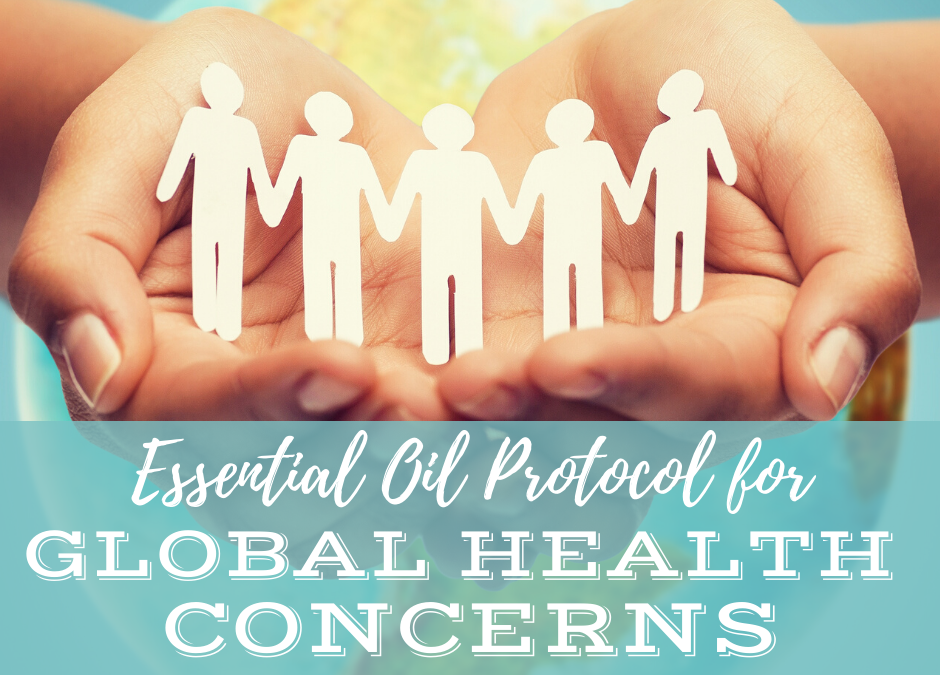 Essential Oil Protocol for Global Health Concerns